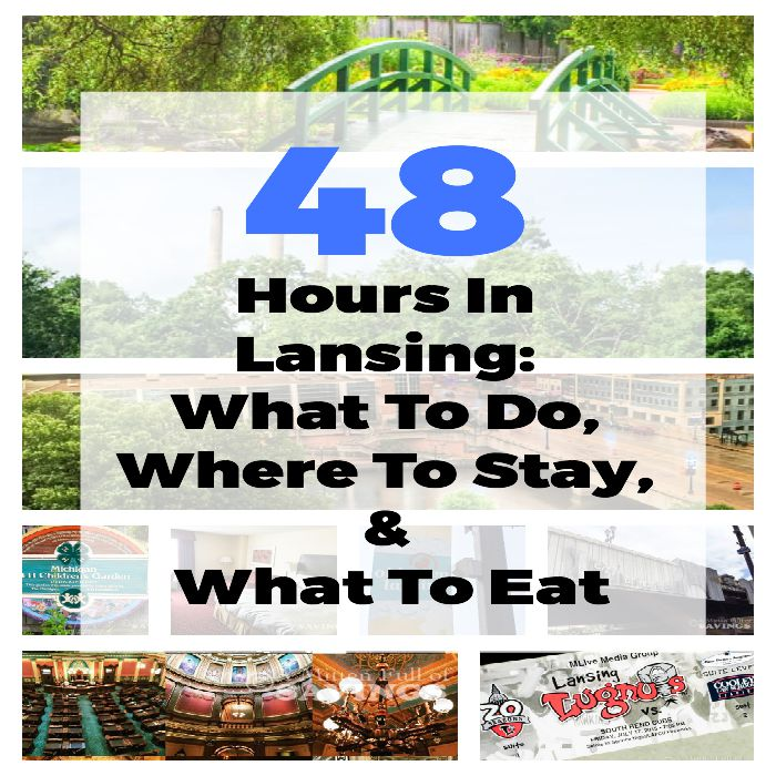 48 Hours In Lansing: What To Do, Where To Stay & What To Eat
