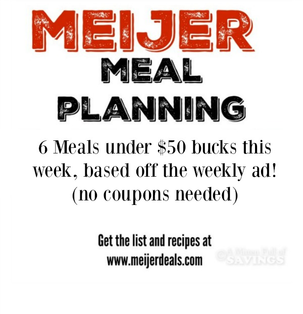 Meijer Meal Planning Week 1/31 : 6 Meals Under $50
